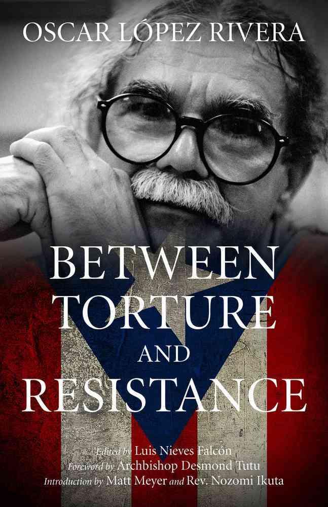 Oscar Lopez Rivera By Rivera, Osacar Lopez/ Falcon, Luis Nieves (EDT)/ Tutu, Desmond (FRW)/ Meyer, Matt (INT)/ Ikuta, Nozomi (INT)